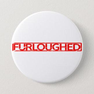 Furloughed Stamp 3 Inch Round Button