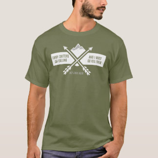 Furry Critters Are Calling - Hunting T-Shirt
