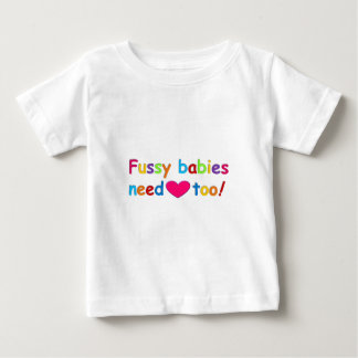 Fussy babies need love too! baby T-Shirt