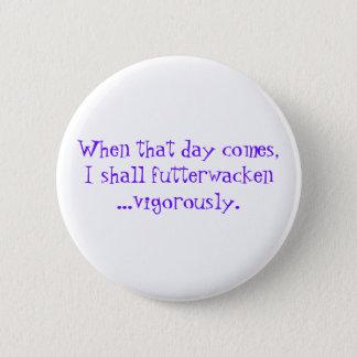 Futterwacken celebration quote 2 inch round button