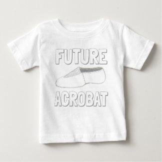 FUTURE ACROBAT Acro Dance Shoe Gymnast Dancer Baby T-Shirt