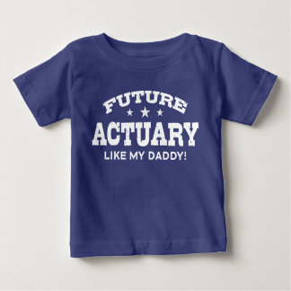 Future Actuary Like My Daddy Baby T-Shirt