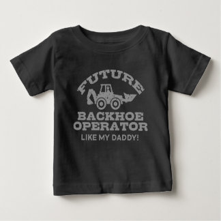Future Backhoe Operator Like My Daddy Baby T-Shirt
