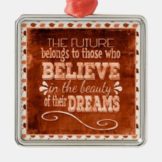 Future Belong, Believe in the Beauty Dreams, Orang Metal Ornament