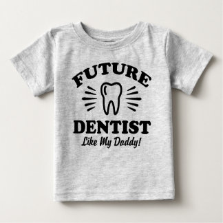 Future Dentist Like My Daddy Baby T-Shirt