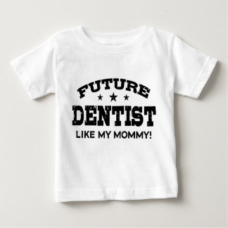 Future Dentist Like My Mommy Baby T-Shirt