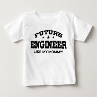Future Engineer Like My Mommy Baby T-Shirt