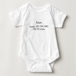 Future:  Found, CEO, COO. CMO... Baby Bodysuit