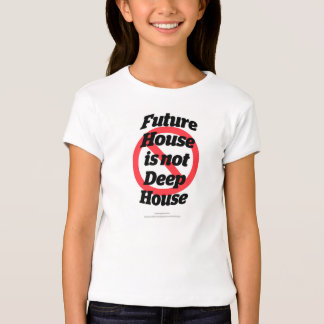 Future House is not Deep House (light colored T) T-Shirt