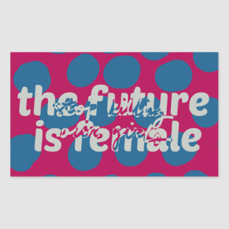 Future Is Female (Stop Killing Our Girls) Sticker