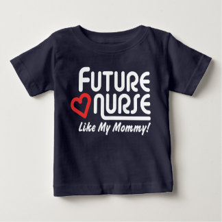 Future Nurse Like My Mommy Baby T-Shirt