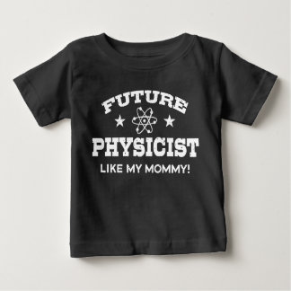 Future Physicist Like My Mommy Baby T-Shirt