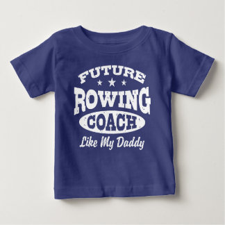 Future Rowing Coach Like my Daddy Baby T-Shirt