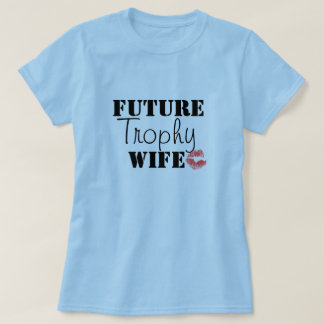 Future Trophy Wife T-Shirt