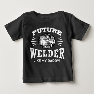 Future Welder Like My Daddy Baby T-Shirt