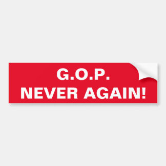 G.O.P. NEVER AGAIN! BUMPER STICKER