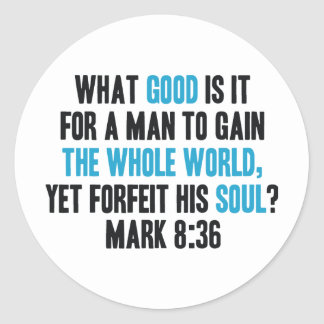Gain the Whole World Yet Forfeit His Soul. Mark 8 Round Sticker