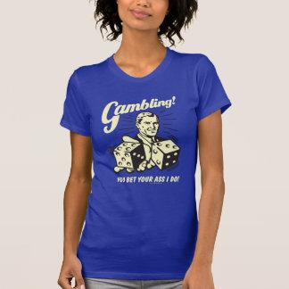 Gambling: Bet Your Ass I Do T-Shirt