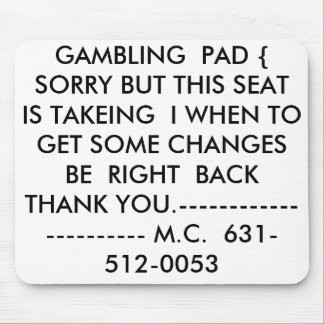 GAMBLING PAD SORRY BUT THIS SEAT IS TAKEING MOUSE PAD