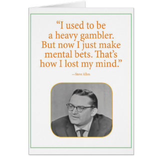 Gambling to lose your mind greeting card
