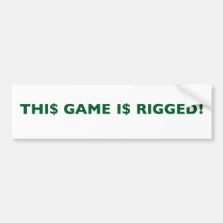 GAME I$ RIGGED Bumper Sticker