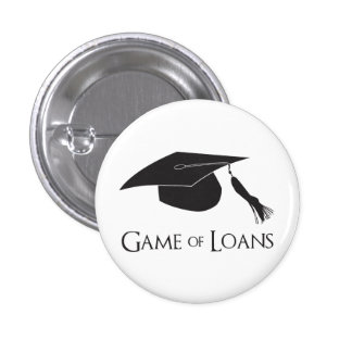 Game of College Graduation Loans 1 Inch Round Button