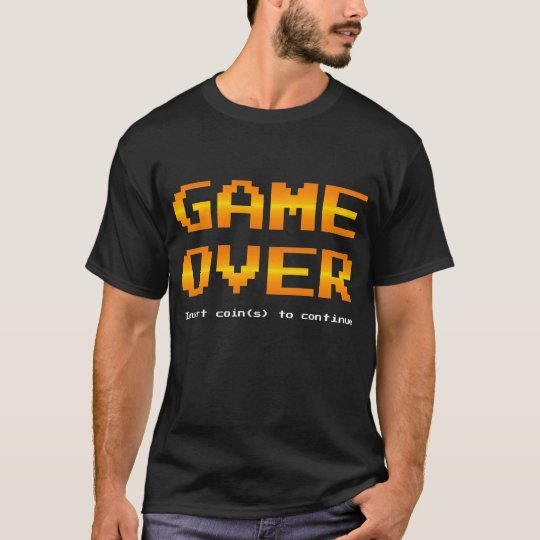 Game Over - Insert coin(s) to continue gamer T-Shirt