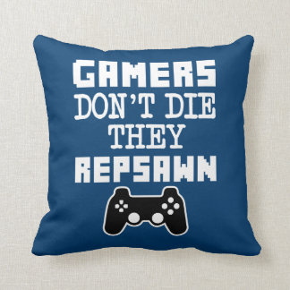 Gamers Don't Die They Respawn Funny pillow