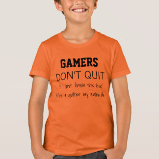 Gamers Don't Quit T-Shirt