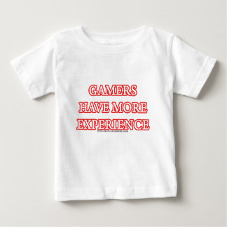 Gamers Have More Experience Baby T-Shirt