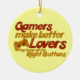 Gamers make better lovers ceramic ornament
