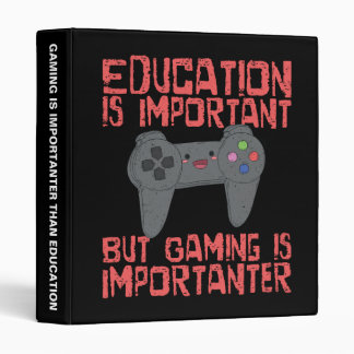 Gaming Is Importanter Than Education - Funny Gamer Binder