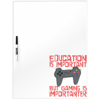 Gaming Is Importanter Than Education - Funny Gamer Dry Erase Board