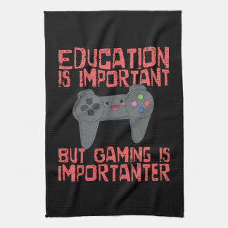 Gaming Is Importanter Than Education - Funny Gamer Kitchen Towel