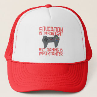 Gaming Is Importanter Than Education - Funny Gamer Trucker Hat