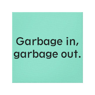 Garbage in, garbage out. canvas print