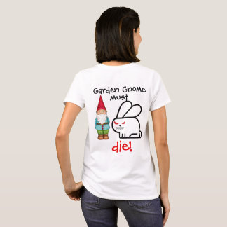 Garden Gnome must DIE! T-Shirt