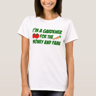 Gardener For Money And Fame T-Shirt