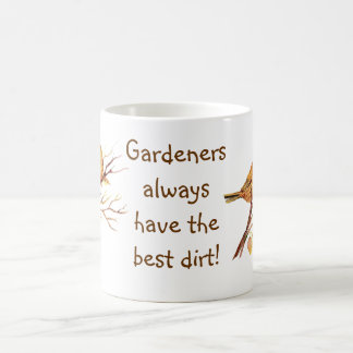 Gardeners always have the best dirt! Sparrows Coffee Mug