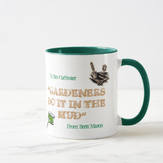"""GARDENERS DO IT IN THE MUD MUG"