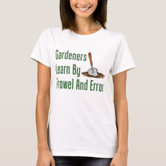 Gardeners Learn Trowel And Error T-Shirt