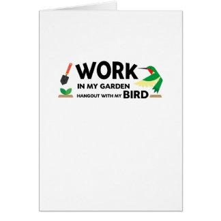 Gardening Gift  Work In Garden Hangout With Bird Card