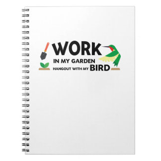 Gardening Gift  Work In Garden Hangout With Bird Notebook