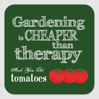 Gardening is Cheaper than Therapy... Square Sticker