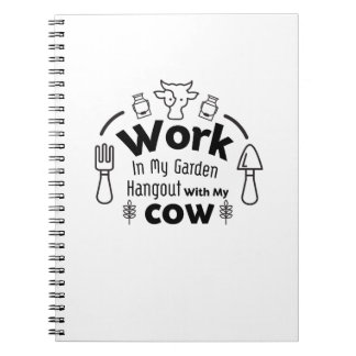 Gardening Work In My Garden Hangout With cow Gift Notebooks