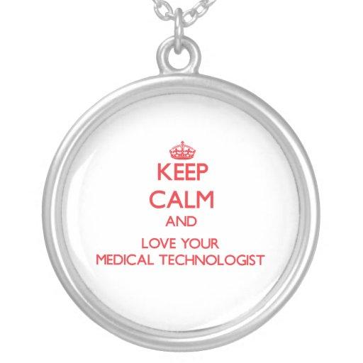 Gardez le calme et aimez votre technologue médical pendentifs personnalisés