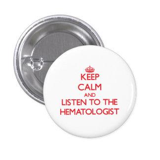 Gardez le calme et écoutez l hématologue pin's