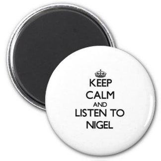 Gardez le calme et écoutez Nigel Aimants Pour Réfrigérateur