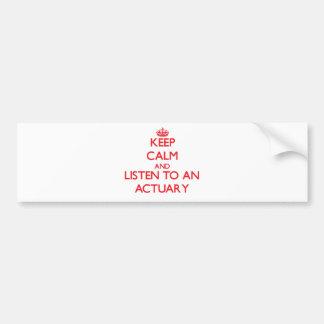 Gardez le calme et écoutez un actuaire autocollant de voiture