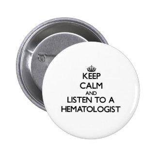 Gardez le calme et écoutez un hématologue pin's